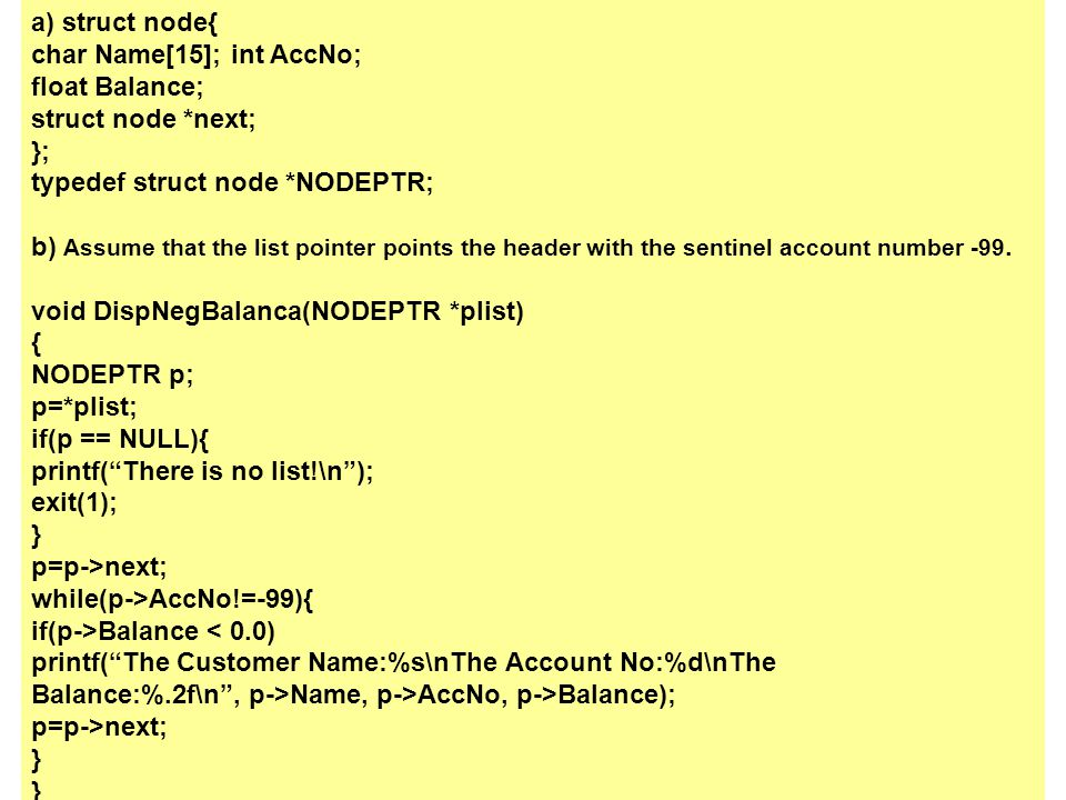 a) struct node{ char Name[15]; int AccNo; float Balance; struct node *next; }; typedef struct node *NODEPTR;